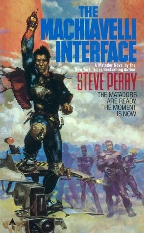 The Machiavelli Interface (Matador, #3)  by  Steve Perry