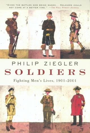 Soldiers: Fighting Mens Lives, 1901-2001 Philip Ziegler