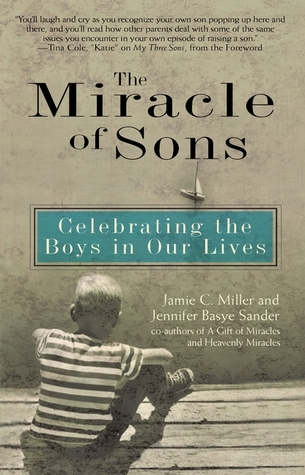 Miracle of Sons, The: Celebrating The Boys in Our Lives  by  Jamie C. Miller