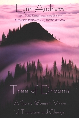 Tree of Dreams: A Spirit Womans Vision of Transition and Change Lynn V. Andrews