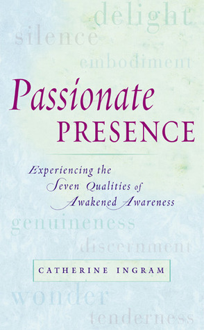 Passionate Presence: Experiencing the Seven Qualities of Awakened Awareness Catherine  Ingram