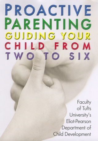 Proactive Parenting: Guiding Your Child from Two to Six Faculty of the Department of Child Devel