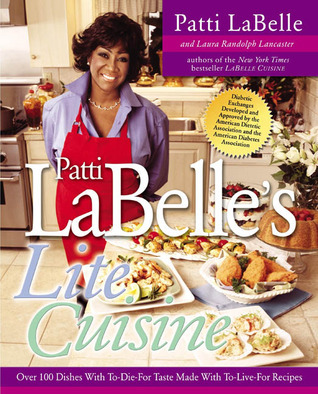Patti Labelles Lite Cuisine: Over 100 Dishes with To-Die-For Taste Made with To-Die-For Recipes Patti LaBelle