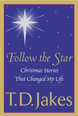 Follow the Star  by  T.D. Jakes