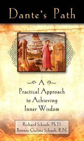 Dantes Path: A Practical Approach to Achieving Inner Wisdom Richard Schaub