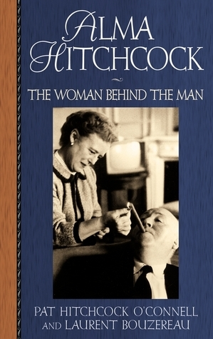 Alma Hitchcock: The Woman Behind The Man Pat Hitchcock OConnell