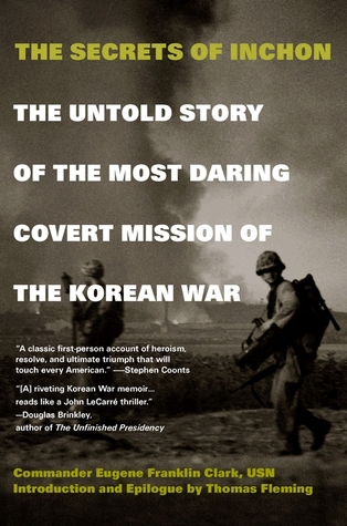 The Secrets of Inchon: The Untold Story of the Most Daring Covert Mission of the Korean War  by  Eugene Franklin Clark