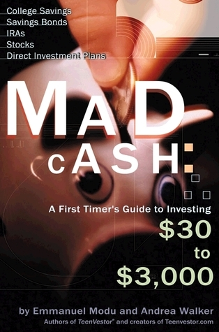 Mad Cash: A First Timers Guide to Investing $30 to $3000  by  Emmanuel Modu