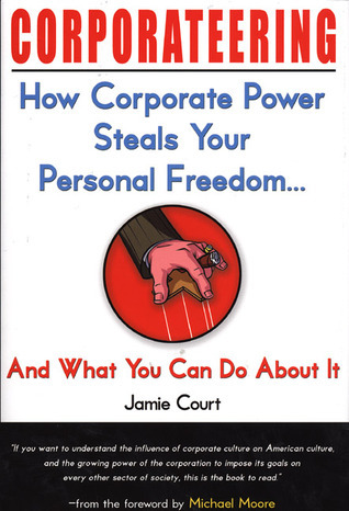 Corporateering: How Corporate Power Steals Your Personal Freedom... And What You Can Do About It Jamie Court