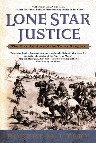 Lone Star Justice: The First Century of the Texas Rangers  by  Robert M. Utley