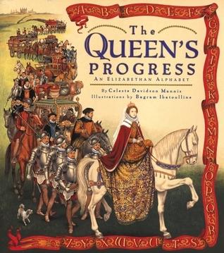 The Queens Progress: An Elizabethan Alphabet Celeste Davidson Mannis