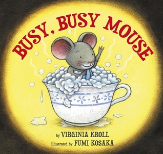 Busy, Busy Mouse Virginia L. Kroll
