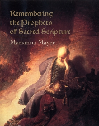 Remembering the Prophets of Sacred Scripture  by  Marianna Mayer