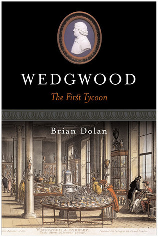 Wedgwood: The First Tycoon Brian Dolan