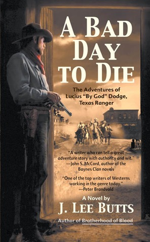 A Bad Day to Die: The Adventures of Lucius By God Dodge, Texas Ranger J. Lee Butts