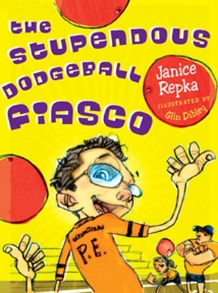 The Stupendous Dodgeball Fiasco Janice Repka