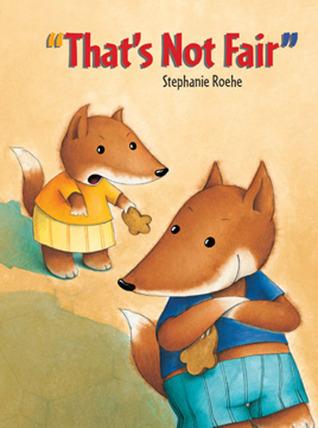 Thats Not Fair!  by  Stephanie Roehe