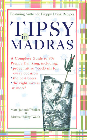 Tipsy in Madras: A complete guide to 80s preppy drinking, including *proper attire *cocktails for Matt Walker