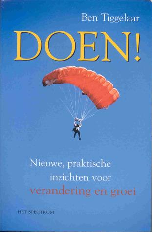 Doen ! : nieuwe, praktische inzichten voor verandering en groei Ben Tiggelaar