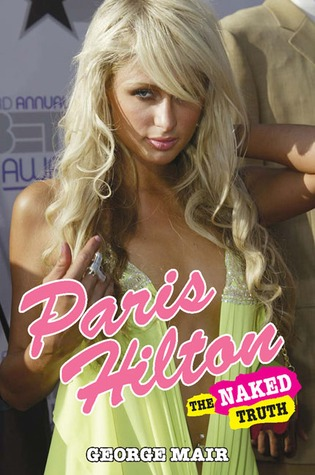 Paris Hilton: The Naked Truth  by  George Mair