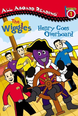 The Wiggles:  Henry Goes Overboard  (All Aboard Reading, Station Stop 1)  by  Paul E. Nunn