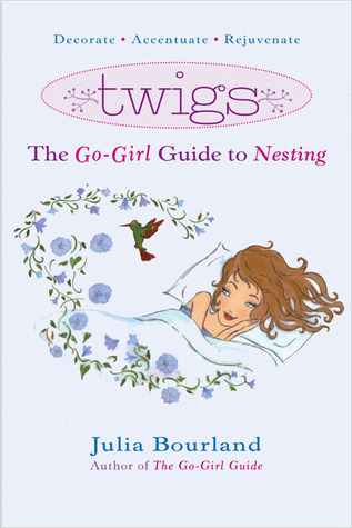Twigs: The Go-Girl Guide to Nesting Julia Bourland