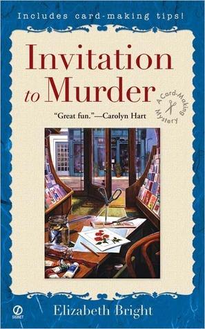 Invitation to Murder (A Card Making Mystery, #1)  by  Elizabeth Bright