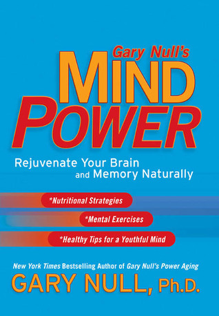 Gary Nulls Mind Power: Rejuvenate Your Brain and Memory Naturally  by  Gary Null