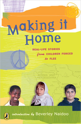 Making It Home: Real-Life Stories from Children Forced to Flee Beverley Naidoo