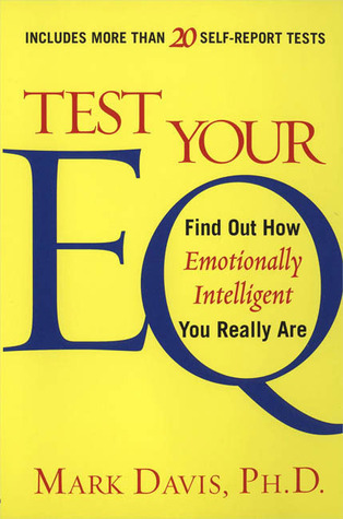 Test Your EQ: Find out How Emotionally Intelligent You Really Are Mark Davis