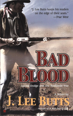 Bad Blood: Lucius Dodge and the Redlands War  by  J. Lee Butts
