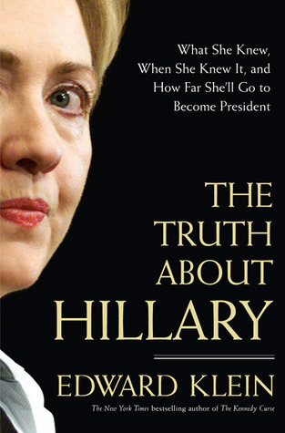 The Truth About Hillary: What She Knew, When She Knew It, and How Far Shell Go to Become President  by  Edward Klein