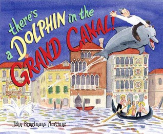Theres a Dolphin in the Grand Canal John Bemelmans Marciano