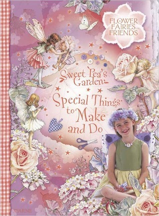 Sweet Peas Garden: Special Things to Make and Do A Flower Fairies Friends Book  by  Cicely Mary Barker