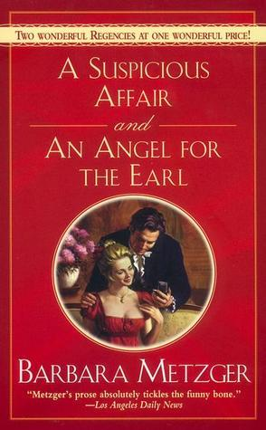 A Suspicious Affair and an Angel for the Earl  by  Barbara Metzger