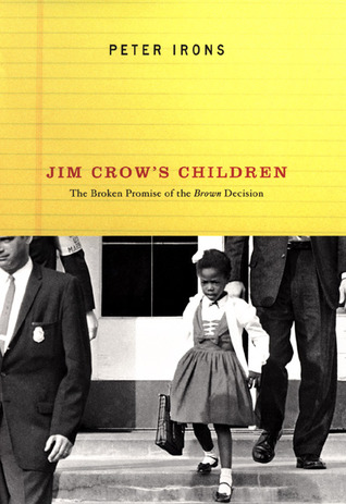 Jim Crows Children: The Broken Promise of the Brown Decision  by  Peter Irons