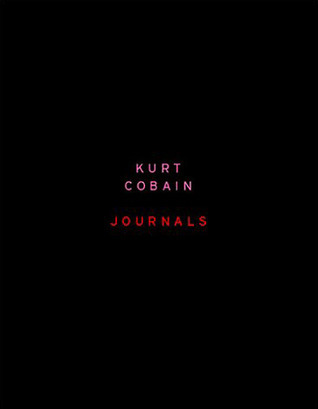 Kurt Cobain Journals  by  Kurt Cobain
