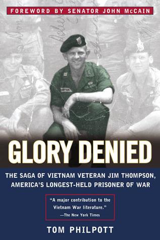 Glory Denied: The Saga of Jim Thompson, Americas Longest-Held Prisoner of War Tom Philpott