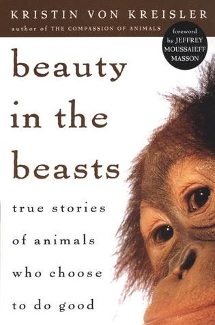 Beauty in the Beasts PA: True Stories of Animals Who Choose to Do Good Kristin von Kreisler