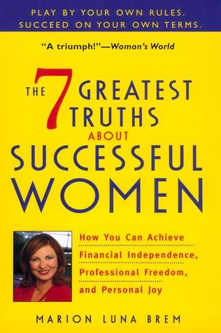 The 7 Greatest Truths About Successful Women Marion Luna Brem
