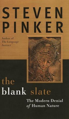 The Blank Slate: The Denial of Human Nature and Modern Intellectual Life  by  Steven Pinker