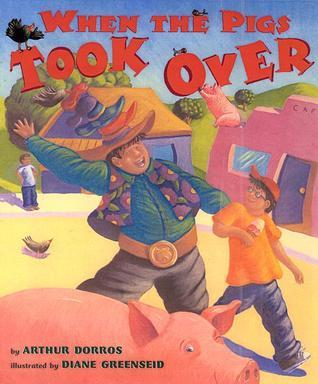 When the Pigs Took Over  by  Arthur Dorros