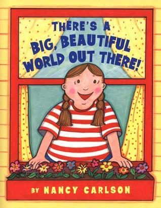 Theres a Big, Beautiful World Out There!  by  Nancy Carlson