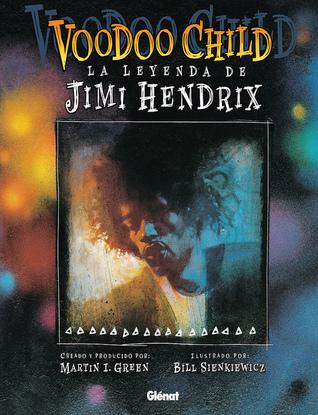 Voodoo Child: La leyenda de Jimi Hendrix  by  Martin I. Green