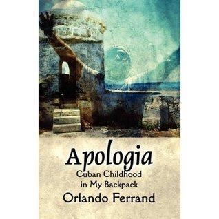 Apologia: Cuban Childhood in My Backpack Orlando Ferrand