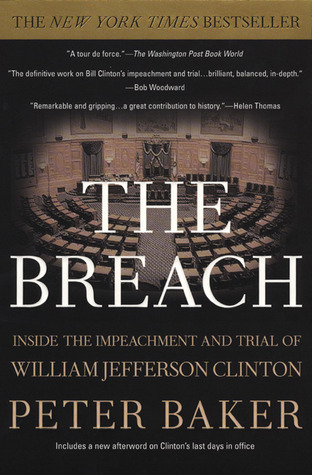 The Breach: Inside the Impeachment and Trial of William Jefferson Clinton  by  Peter Baker