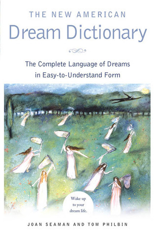 The New American Dream Dictionary: The Complete Language of Dreams in Easy-To-Understand Form  by  Joan Seaman