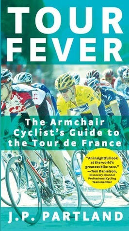 Tour Fever: The Armchair Cyclists Guide to the Tour de France  by  J.P. Partland