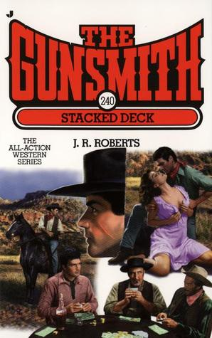 Stacked Deck (The Gunsmith, #240)  by  J.R. Roberts