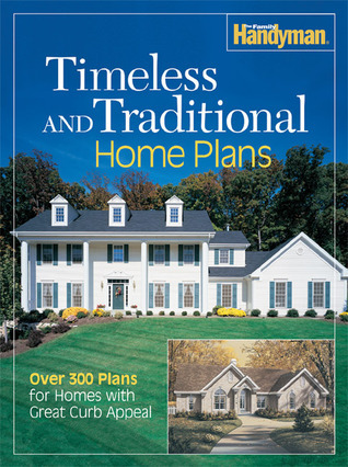 Timeless and Traditional Home Plans: Over 300 Plans for Homes with Great Curb Appeal Family Handyman Magazine
